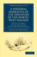 A Personal Narrative of the Discovery of the North-West Passage : While in Search of the Expedition Under Sir John Franklin - Alexander Armstrong