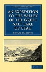 An Expedition to the Valley of the Great Salt Lake of Utah : Including a Description of Its Geography, Natural History and Minerals, and an Analysis of Its Waters, with an Authentic Account of the Mormon Settlement - Howard Stansbury