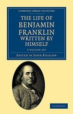 The Life of Benjamin Franklin, Written by Himself 3 Volume Set : Cambridge Library Collection - History - Benjamin Franklin