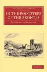 In the Footsteps of the Brontes : Cambridge Library Collection - Literary Studies - Mrs. Ellis H. Chadwick