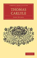 Thomas Carlyle : Cambridge Library Collection - English Men of Letters - John Nichol