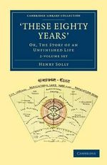 'These Eighty Years' - 2 Volume Set - Henry Solly