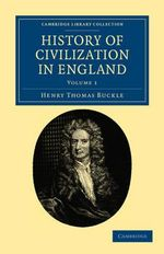History of Civilization in England : Cambridge Library Collection - History - Henry Thomas Buckle