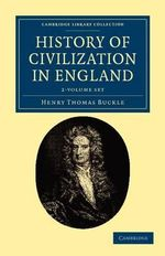 History of Civilization in England 2 Volume Set : Cambridge Library Collection - History - Henry Thomas Buckle