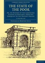The State of the Poor - 3 Volume Set : Cambridge Library Collection - History - Frederick Morton Eden
