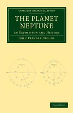 The Planet Neptune : An Exposition and History - John Pringle Nichol