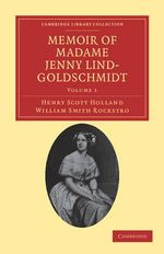 Memoir of Madame Jenny Lind-Goldschmidt : Her Early Art-Life and Dramatic Career, 1820-1851 - Henry Scott Holland