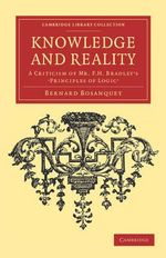 Knowledge and Reality : A Criticism of Mr F. H. Bradley's 'Principles of Logic' - Bernard Bosanquet