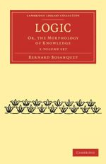 Logic - 2 Volume Set : Cambridge Library Collection - Philosophy - Bernard Bosanquet