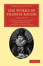 The Works of Francis Bacon 14 Volume Paperback Set : Cambridge Library Collection - Philosophy - Francis Bacon
