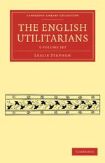 The English Utilitarians - 3 Volume Paperback Set : Cambridge Library Collection - Philosophy - Leslie Stephen