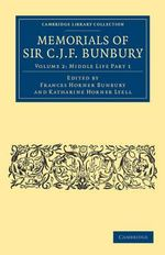 Memorials of Sir C. J. F. Bunbury, Bart - Sir Charles James Fox Bunbury