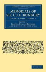 Memorials of Sir C. J. F. Bunbury, Bart : Cambridge Library Collection - Botany and Horticulture - Sir Charles James Fox Bunbury
