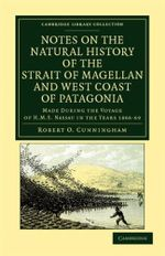 Notes on the Natural History of the Strait of Magellan and West Coast of Patagonia : Made During the Voyage of H.M.S. Nassau in the Years 1866, 67, 68, and 69 - Robert O Cunningham