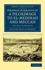 Personal Narrative of a Pilgrimage to El-Medinah and Meccah : Cambridge Library Collection - Travel, Middle East and Asia Minor - Sir Richard Francis Burton