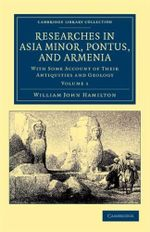 Researches in Asia Minor, Pontus, and Armenia : With Some Account of Their Antiquities and Geology - William John Hamilton