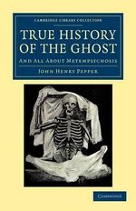 True History of the Ghost : And All About Metempsychosis - John Henry Pepper
