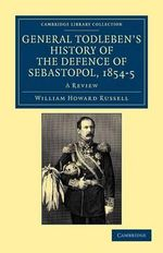 General Todleben's History of the Defence of Sebastopol, 1854-5 : A Review - Sir William Howard Russell
