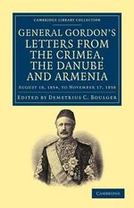 Letters from the Crimea, the Danube and Armenia : August 18, 1854, to November 17, 1858 - Charles George Gordon