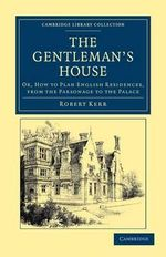 The Gentleman's House : Or, How to Plan English Residences, from the Parsonage to the Palace - Robert Kerr