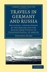 Travels in Germany and Russia : Including a Steam Voyage by the Danube and the Euxine from Vienna to Constantinople, in 1838-39 - Sir Adolphus Slade
