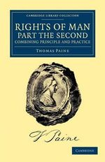 Rights of Man. Part the Second. Combining Principle and Practice : Cambridge Library Collection - History - Thomas Paine