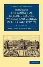 Memoirs of the Courts of Berlin, Dresden, Warsaw, and Vienna, in the Years 1777, 1778, and 1779 2 Volume Set : Cambridge Library Collection - History - Nathaniel William Wraxall