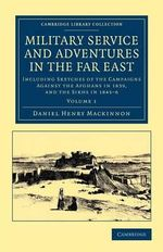 Military Service and Adventures in the Far East : Including Sketches of the Campaigns Against the Afghans in 1839, and the Sikhs in 1845-6 - Daniel Henry Mackinnon