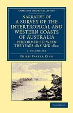 Narrative of a Survey of the Intertropical and Western Coasts of Australia, Performed Between the Years 1818 and 1822 2 Volume Set : With an Appendix C - Phillip Parker King