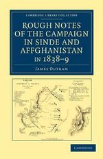 Rough Notes of the Campaign in Sinde and Affghanistan, in 1838-9 : Being Extracts from a Personal Journal Kept While on the Staff of the Army of the Indus - James Outram