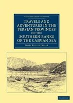 Travels and Adventures in the Persian Provinces on the Southern Banks of the Caspian Sea : With an Appendix Containing Short Notices of the Geology and Commerce of Persia - James Baillie Fraser