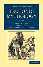 Teutonic Mythology : Cambridge Library Collection - Anthropology - Jacob Grimm