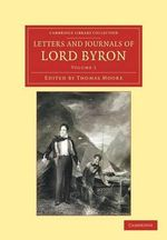 Letters and Journals of Lord Byron : With Notices of His Life - Lord George Gordon Byron