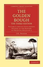 The Golden Bough : Cambridge Library Collection - Classics - Sir James George Frazer