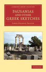 Pausanias and Other Greek Sketches : Cambridge Library Collection - Classics - Sir James George Frazer