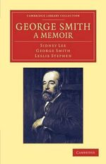 George Smith, a Memoir : With Some Pages of Autobiography - Sidney Lee