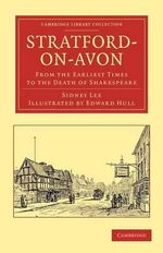 Stratford-on-Avon : From the Earliest Times to the Death of Shakespeare - Sir Sidney Lee