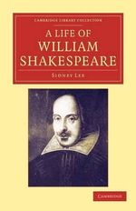 A Life of William Shakespeare : Cambridge Library Collection - Literary Studies - Sir Sidney Lee