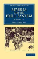 Siberia and the Exile System 2 Volume Set : Cambridge Library Collection - Travel and Exploration - George Kennan