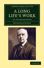 A Long Life's Work : An Autobiography - Sir Archibald Geikie