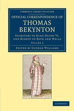 Official Correspondence of Thomas Bekynton : Secretary to King Henry VI, and Bishop of Bath and Wells - Thomas Beckington