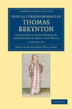 Official Correspondence of Thomas Bekynton 2 Volume Set : Secretary to King Henry VI, and Bishop of Bath and Wells - Thomas Beckington