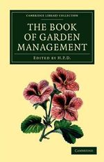 The Book of Garden Management : Cambridge Library Collection - Botany and Horticulture - Anonymous