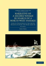 Narrative of a Second Voyage in Search of a North-West Passage : And of a Residence in the Arctic Regions During the Years 1829-33 - John Ross