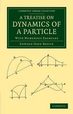 A Treatise on Dynamics of a Particle : With Numerous Examples - Edward John Routh