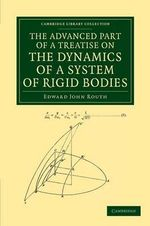 The Advanced Part of a Treatise on the Dynamics of a System of Rigid Bodies : Being Part II of a Treatise on the Whole Subject - Edward John Routh