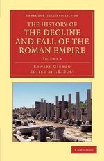 The History of the Decline and Fall of the Roman Empire : Edited in Seven Volumes with Introduction, Notes, Appendices, and Index - Edward Gibbon