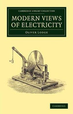 Modern Views of Electricity - Sir Oliver Lodge