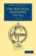 The Nautical Magazine for 1833 : Cambridge Library Collection - The Nautical Magazine - Various