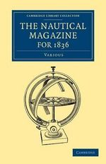 The Nautical Magazine for 1836 : Cambridge Library Collection - The Nautical Magazine - Various